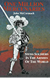One Million Mercernaries: Swiss Soldiers in the Armies of the World