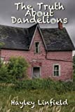 The Truth about Dandelions, Hayley Linfield, 0987879235