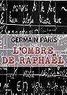 L'Ombre de Raphaël par Paris