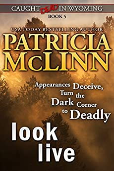 Look Live (Caught Dead in Wyoming, Book 5) by [McLinn, Patricia]