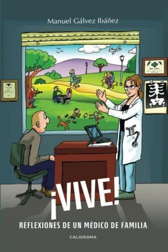 ¡VIVE!: Reflexiones de un médico de familia (Spanish Edition)