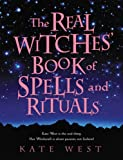 Real Witches' Book of Spells and Rituals, Kate West, 0738715115