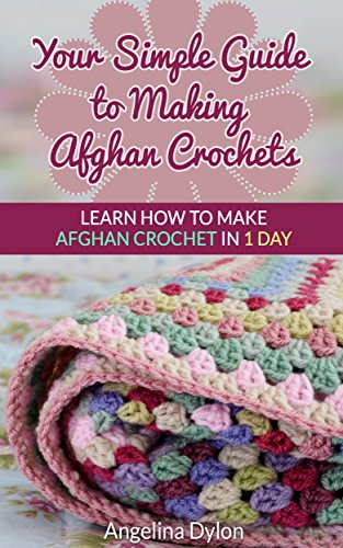 Your Simple Guide to Making Afghan Crochets: Learn How to Make Afghan Crochet in 1 (Free Crochet Afghan)