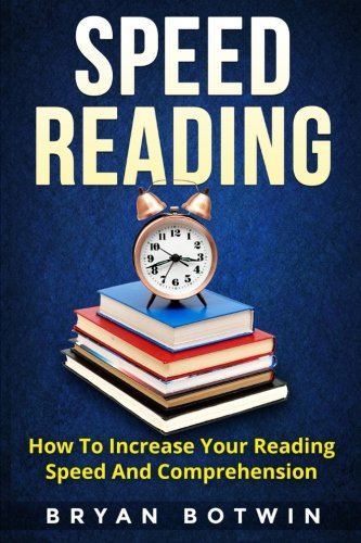Speed Reading: How To Increase Your Reading Speed And Comprehension
