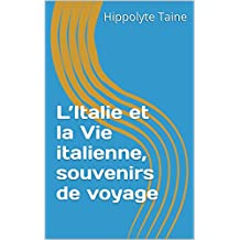 L'Italie et la Vie italienne, souvenirs de voyage (French Edition)