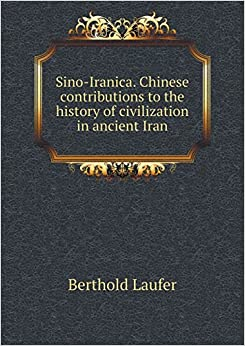 Sino-Iranica. Chinese contributions to the history of civilization in ancient Iran