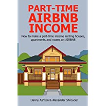 PART-TIME AIRBNB INCOME (Quick Start Guide for 2016): How to make a part-time income renting houses, apartments and rooms on AIRBNB
