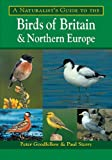 A Naturalist's Guide to the Birds of Britain and Northern Europe, Peter Goodfellow, 1906780129