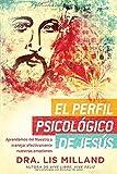 El perfil psicol?ico de Jes?: Aprendamos del Maestro a manejar efectivamente nuestras emociones (Spanish Edition) by Lis Milland (2016-09-06)