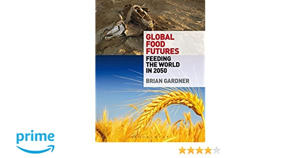 Global food futures feeding the world in 2050 brian gardner global food futures feeding the world in 2050 brian gardner 9780857851550 amazon books fandeluxe Images