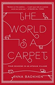 The World Is a Carpet: Four Seasons in an Afghan Village by Anna Badkhen (2014-06-03) by Riverhead Books