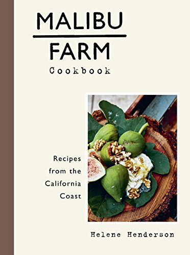 Malibu Farm Cookbook: Recipes from the California Coast by Helene Henderson