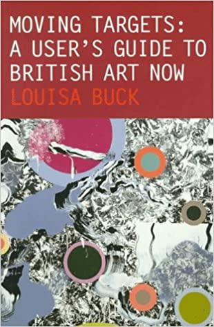 Moving Targets: A User's Guide to British Art Now by Louisa Buck (1998-01-01)