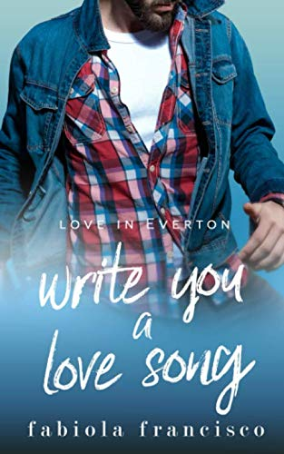 Write You A Love Song (Love in Everton) by Independently published