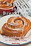 img - for Baking for Breakfast: Sweet and Savory Treats for Mornings at Home: A Chef's Guide to Breakfast with Over 130 Delicious, Easy-to-Follow Recipes for Donuts, Muffins and More book / textbook / text book