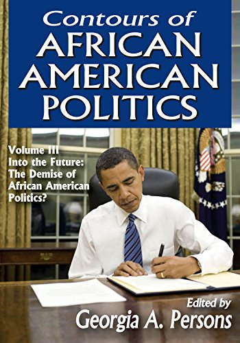 Search : Contours of African American Politics: Volume 3, Into the Future: The Demise of African American Politics?
