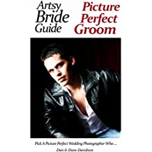 Artsy Bride Guide Picture Perfect Groom: Pick A Picture Perfect Wedding Photographer Who...