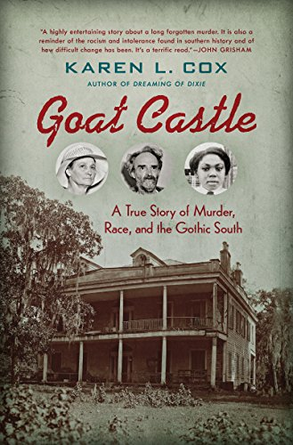 Goat Castle: A True Story of Murder, Race, and the Gothic South (Great American Crime Decline)