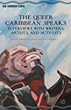 The Queer Caribbean Speaks: Interviews with Writers, Artists, and Activists (New Caribbean Studies)
