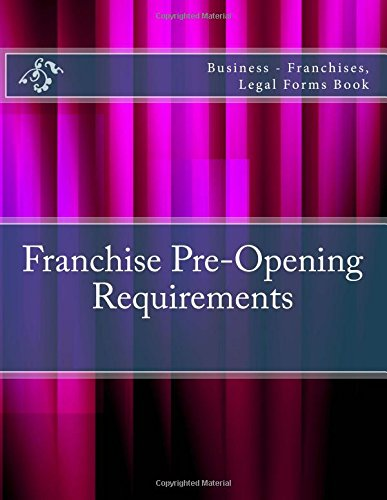 Franchise Pre-Opening Requirements: Business - Franchises, Legal Forms Book pdf