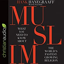 Muslim: What You Need to Know About the World's Fastest Growing Religion Audiobook by Hank Hanegraaf Narrated by Tom Parks