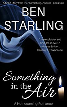 Something in the Air: A Homecoming Romance by [Starling, Ben]