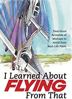 I Learned About Flying From That: First-Hand Accounts of Mishaps to Avoid from Real-Life Pilots