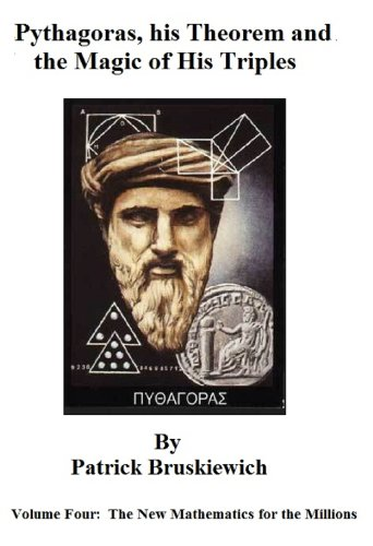 Pythagoras, his Theorem and The Magic of his Triples (The New Mathematics for the Millions Book 4)