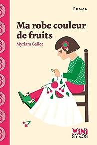 Ma robe couleur de fruits par Myriam Gallot