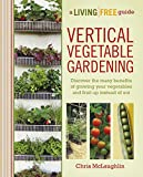 vertical gardening ideas Vertical Vegetable Gardening: Discover the Many Benefits of Growing Your Vegetables and Fruit Up Instead of Out (A Living Free Guide)