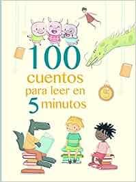 100 cuentos para leer en 5 minutos Antología de cuentos