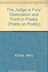 The Judge Is Fury: Dislocation and Form in Poetry (Poets on Poetry)