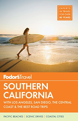 Fodor's Southern California: with Los Angeles, San Diego, the Central Coast & the Best Road Trips (Full-color Travel Guide) (Best Street Food In Los Angeles)