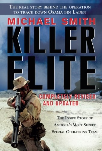 Killer Elite: Completely Revised and Updated: The Inside Story of America's Most Secret Special Operations Team (Best Commando Units In The World)