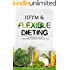 IIFYM & Flexible Dieting: The Easy Way to Burn Fat & Build Muscle Eating the Foods You Love-Includes Over 40 Macro-Friendly Recipes!