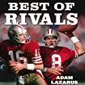 Best of Rivals: Joe Montana, Steve Young, and the Inside Story Behind the NFL's Greatest Quarterback Controversy Audiobook by Adam Lazarus Narrated by James Conlan