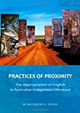 Practices of Proximity : The Appropriation of English in Australian Indigenous Literature, Russo, Katherine E., 1443821616
