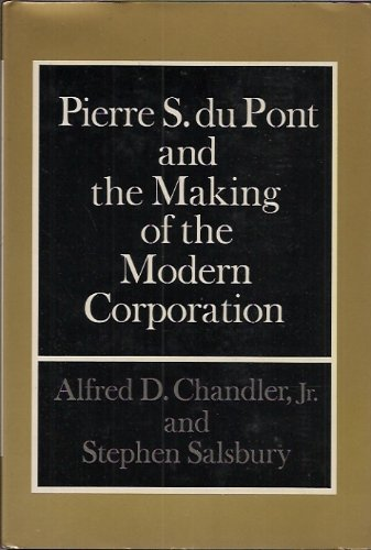 pierre-s-du-pont-and-the-making-of-the-modern-corporation