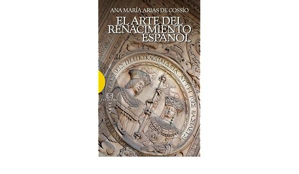 El arte del Renacimiento español eBook: Cossío, Ana María Arias de: Amazon.es: Tienda Kindle