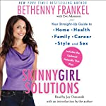 Skinnygirl Solutions: Your Straight-Up Guide to Home, Health, Family, Career, Style, and Sex | Bethenny Frankel