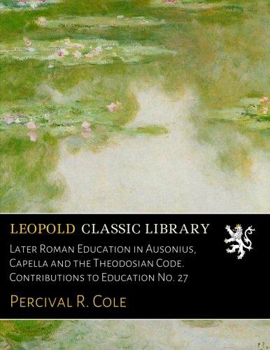 Download Later Roman Education in Ausonius, Capella and the Theodosian Code. Contributions to Education No. 27 pdf