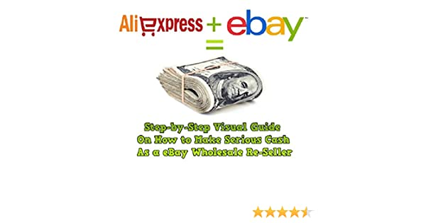 Aliexpress Wholesale to eBay Re-selling Guide to Cash (English Edition) eBook: Derrick, Kevin: Amazon.es: Tienda Kindle