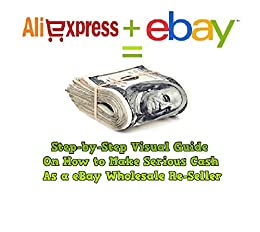 Aliexpress Wholesale to eBay Re-selling Guide to Cash by [Derrick, Kevin]