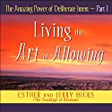The Amazing Power of Deliberate Intent, Part I Audiobook by Esther Hicks, Jerry Hicks Narrated by Esther Hicks, Jerry Hicks
