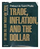 Trade, Inflation and the Dollar, Thibaut De Saint Phalle, 0195029704