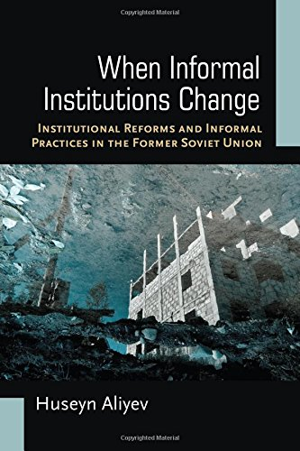 When Informal Institutions Change: Institutional Reforms and Informal Practices in the Former Soviet Union