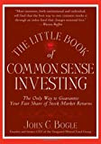 The Little Book of Common Sense Investing: The Only Way to Guarantee Your Fair Share of Stock Market Returns (Little Books. Big Profits), John C. Bogle, 0470102101