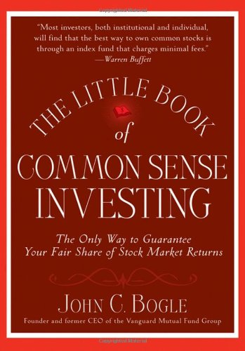 The Little Book of Common Sense Investing The Only Way to Guarantee Your Fair Share of Stock Market Returns