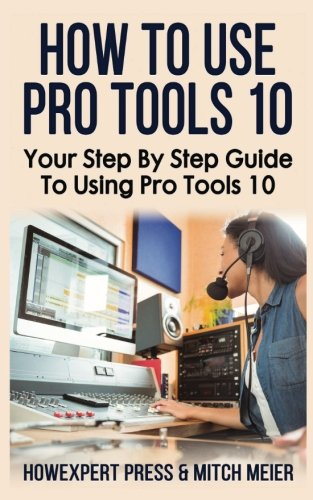 10: Your Step By Step Guide To Using Pro Tools 10 ()