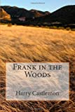 Frank in the Woods, Harry Castlemon, 1483930912